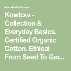 Kowtow - Collection & Everyday Basics. Certified Organic Cotton. Ethical From Seed To Garment.