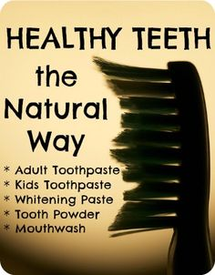 Natural Dental Alternatives for Happy Teeth - Adult toothpaste, kids toothpaste, mouthwash, tooth powder and natural whitening paste. | The 104 Homestead