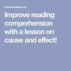 Improve reading comprehension with a lesson on cause and effect!