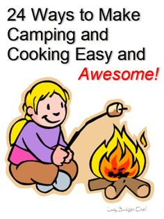 24 ways to make cooking real food while camping easier so you can enjoy the fun without being stuck in the kitchen for the whole trip! Good ideas for campers/RVs and tent camping.