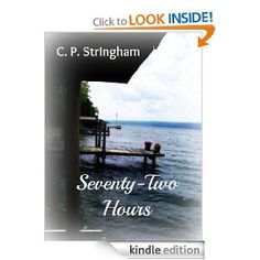 Seventy-Two Hours: C. P. Stringham    This book was a quick read.  I didn't love it, I didn't hate it.  The story takes place over one weekend as a husband and wife struggle with the decision to salvage their failing marriage or give up.
