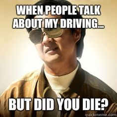 This is my husband ! His driving scares you to death or at least it scares me !!!!!!!