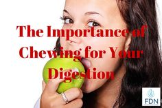 The Importance of Chewing for Your Digestion
