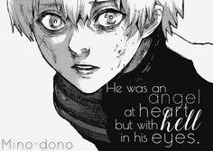 Traduction FR : C'était un ange dans son coeur, mais avec de l'enfer dans ses yeux. || Kaneki Ken || Tokyo Ghoul