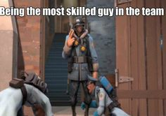 Team Fortress 2 Most Skilled Guy In The Team