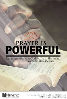 Prayer is powerful but remember God works in His timing not yours, have patience.