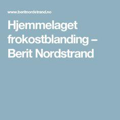 Hjemmelaget frokostblanding – Berit Nordstrand