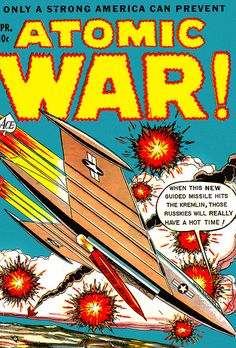 "ATOMIC WAR! comic book of the 50's..""When this new guided missile hits the Kremlin, those Russkies will be in for a hot time!"""