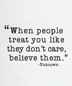 When people treat you like they don't care, believe them life quotes quote life motivational quotes quotes and sayings life goals quotes to live by People Use You Quotes, You Dont Care Quotes, Care About You Quotes, Don't Care Quotes, Like You Quotes, Quotes To Live By, People Dont Like Me, Being Hurt Quotes, Quotes Quotes