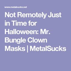 Not Remotely Just in Time for Halloween: Mr. Bungle Clown Masks | MetalSucks