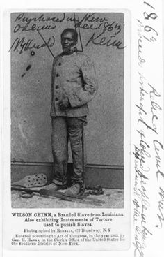 WILSON CHINN, a branded slave from Louisiana. Also exhibiting instruments of torture, used to punish slaves.