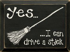 Sawdust City LLC - Yes...I can drive a stick., $22.00 (http://www.sawdustcityllc.com/yes-i-can-drive-a-stick/) Halloween Fun, Funny Halloween Sayings, Halloween Humor, Funny Sayings, Halloween Pictures To Draw, Halloween Pallet Signs, Halloween Decorations, Short Sayings, Scary Decorations