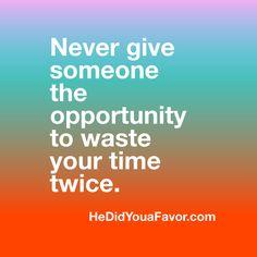 Value your time. #hedidyouafavor #shedidyouafavor #relationships  XO, Debra Rogers