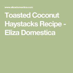 Toasted Coconut Haystacks Recipe - Eliza Domestica