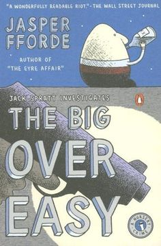 The Big Over Easy - Jasper Fforde A det. in the Nursery Tale Crime Dept. solves what really happened Humpty Dumpty This writer is freakin' creative