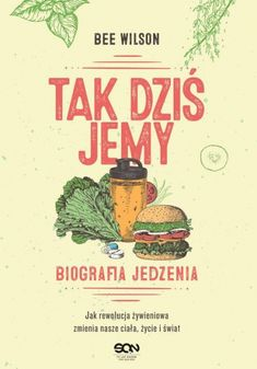 Tak dziś jemy Biografia jedzenia | Bee Wilson (książka) - Księgarnia znak.com.pl Markus Zusak, James Dashner, Nigella Lawson, Navy Seals, Agatha Christie, The New Yorker, Books, Movie Posters, Bee