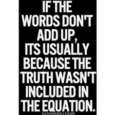 If The Words Don't Add Up, It's Usually Because The Truth Wa ...