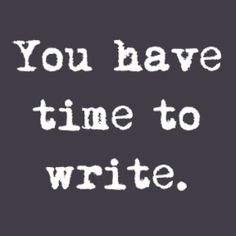 U have time to write: 1 pg per day = 365 in 1 yr. That's a novel. So yes. U have time to write.