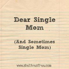 She Lives Free: Dear Single Mom                              (and sometimes single Mom)