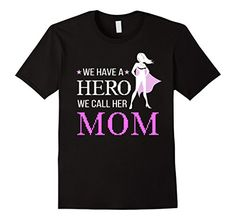 Men's Gifts for Mom shirt we have a hero we call her Mom ... https://www.amazon.com/dp/B06WGSBQN8/ref=cm_sw_r_pi_dp_x_h86Pyb840V3E8