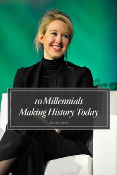 "#Millennials making history: Elizabeth Holmes – Entrepreneur ""America's youngest self-made female billionaire"" www.levo.com #levoleague"