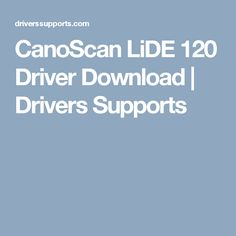 CanoScan LiDE 120 Driver Download   Drivers Supports