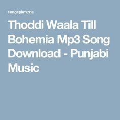 Thoddi Waala Till Bohemia Mp3 Song Download - Punjabi Music
