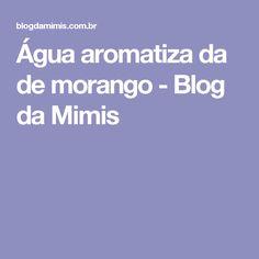 Água aromatiza da de morango - Blog da Mimis