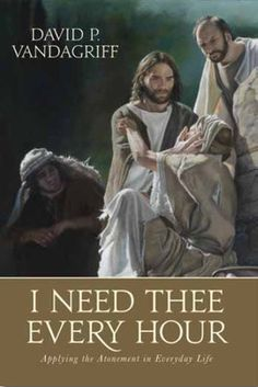 I Need Thee Every Hour: Applying the Atonement in Everyday Life (Book on CD)