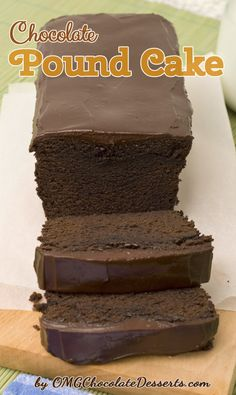 Chocolate Pound Cake with Chocolate Ganache - OMG Chocolate Desserts