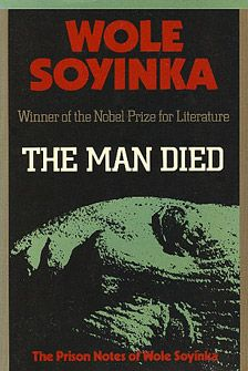 The Man Died: The Prison Notes of Wole Soyinka | Wole Soyinka