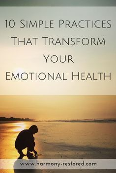 10 Simple Practices That Transform Your Emotional Health