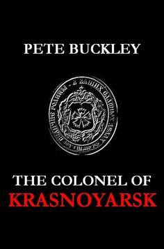 #IndieBooksBeSeen: The Colonel of Krasnoyarsk by Pete Buckley