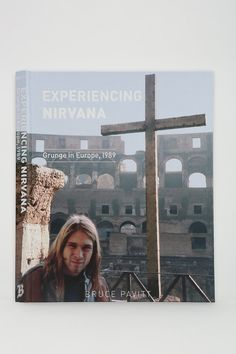 Experiencing Nirvana: Grunge In Europe, 1989 By Bruce Pavitt - Urban Outfitters