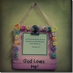 Decorate small frame with conversation hearts + God Loves Me memory verse