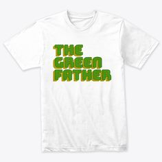 The Green Father Products from Simple Shirts, Cool T Shirts, Slogan Tshirt, Movie T Shirts, Twitch Hoodie, Order Prints, Aeropostale, Funny Tshirts, Shirt Designs