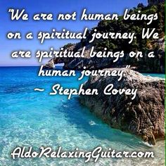"""We are not human beings on a spiritual journey. We are spiritual beings on a human journey.""  ~ Stephen Covey  Expand Your Mind With Positive Relaxing Instrumental Guitar Music.  Listen Online For Free And Download 7 Free Five Star Relaxing Instrumental Guitar Songs Now!  http://www.AldoRelaxingGuitar.com  #relax #relaxingmusic #guitar #aldorelaxingguitar #luxury #musician #guitarist"