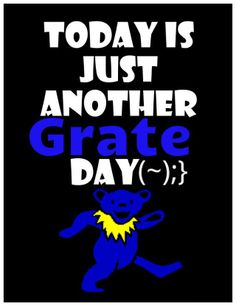 ☮ American Hippie Art Quotes ~ Another Great Day .. Grateful Dead