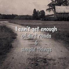 All I want in life is a dirt road and a simple man to drive it on with Country Girl Life, Country Girl Quotes, Country Girls, Country Roads, Country Music, Country Living Quotes, Country Sayings, Country Women, Country Style