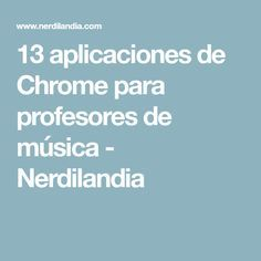 13 aplicaciones de Chrome para profesores de música - Nerdilandia