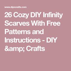 26 Cozy DIY Infinity Scarves With Free Patterns and Instructions - DIY & Crafts