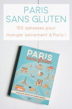 """Ce guide """"Paris sans gluten"""" répertorie des restaurants 100% sans gluten, des lieux proposant des alternatives pour les intolérants, mais surtout des adresses pour manger sainement."""