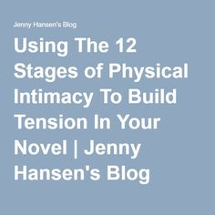 Using The 12 Stages of Physical Intimacy To Build Tension In Your Novel | Jenny Hansen's Blog