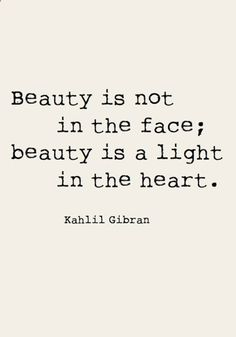 'Beauty is not in the face; beauty is a light in the heart'.