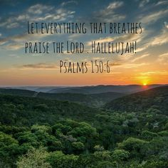 I will praise Him forever! My creator and my God.