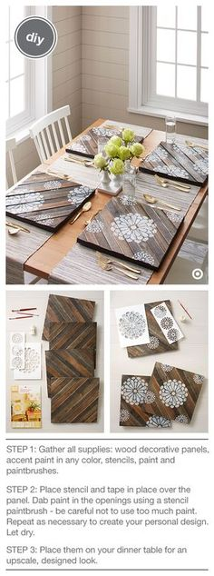 Add a polished look to your table with these rustic, DIY wood panel chargers. In just a few easy steps, you can create customized place setting perfection in your dining room. What you need: Threshold Wood Decorative Panels, Hand Made Modern Floral Stencils and Paint, and paintbrushes. Create a unique design on each, or lay out the same design for a uniform look. Add your dishes and you're set for a fancy dinner in.