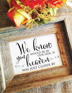 wedding memorial sign We know you would be by our side wedding remembrance sign in memory of wedding sign Rustic wedding sign (No Frame) by WeddingAffections on Etsy https://www.etsy.com/listing/225161716/wedding-memorial-sign-we-know-you-would