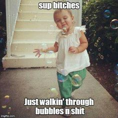 Bubbles and shit