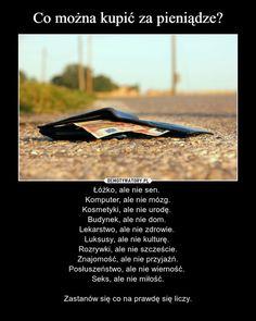 Co można kupić za pieniądze? Motto, Real Life, Poems, Quotes, Qoutes, Poetry, Quotations, Mottos, Poem