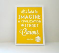 'Without Onions' Julia Child Quote Print
